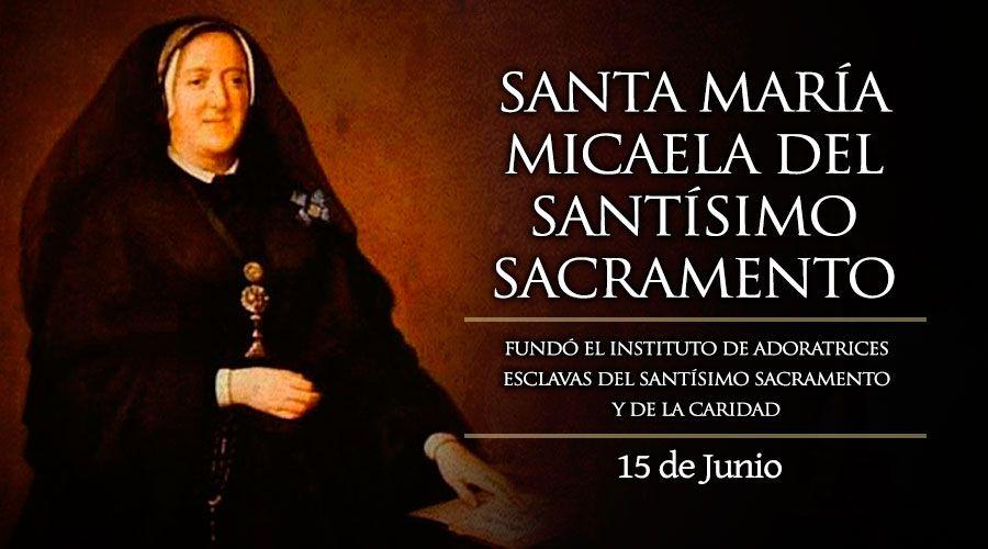 Hoy Es La Fiesta De Santa María Micaela Que Rescató Muchas
